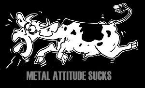 Metal Attitude Sucks