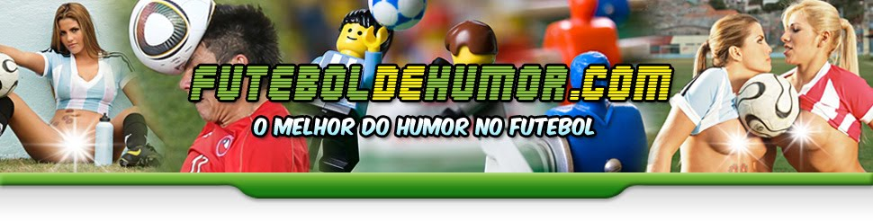 FUTEBOL DE HUMOR ======= Futebol, Campeonato Brasileiro, Copa do Brasil, Corinthians, Flamengo!