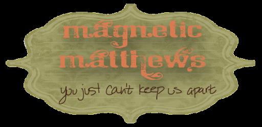 Magnetic Matthews