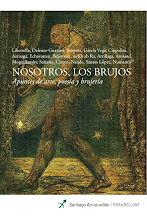 NOSOTROS, LOS BRUJOS. Apuntes de arte, poesía y brujería (Buenos Aires, Santiago Arcos, 2008)