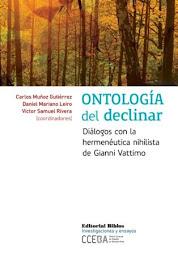 Ontología del declinar. Diálogos con la hermenéutica nihilista de Gianni Vattimo