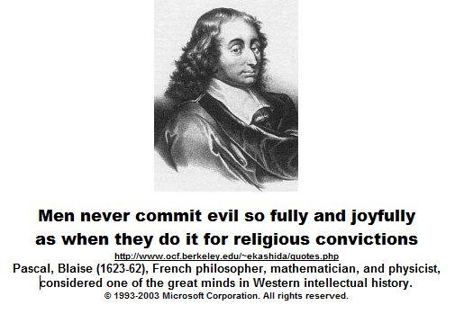 Men never commit evil so fully and joyfully