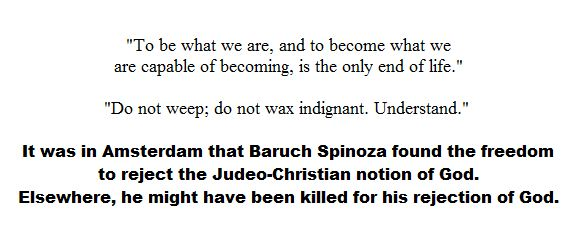 Baruch Spinoza rejected the Judeo-Christian notion of God