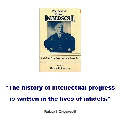 The history of intellectual progress is written in the lives of infidels.