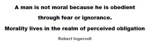 A man is not moral because he is obedient through fear or ignorance