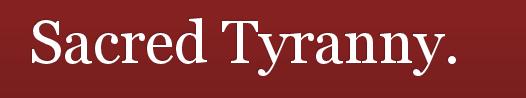 Click to view my blog Sacred Tyranny