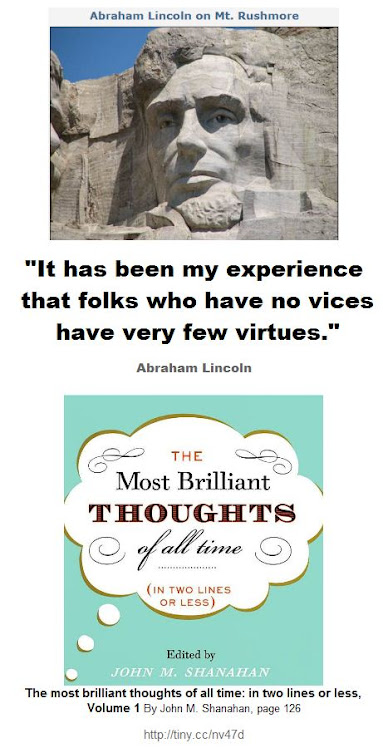 Lincoln - It has been my experience that folks who have no vices have very few virtues
