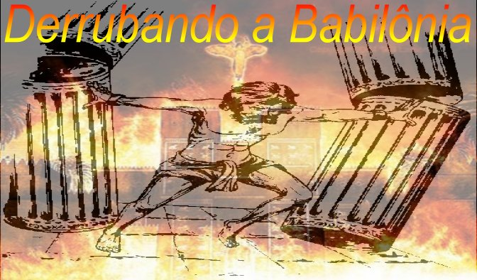 Abalando as estruturas da Babilônia...