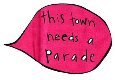 This Town Needs A Parade!!!