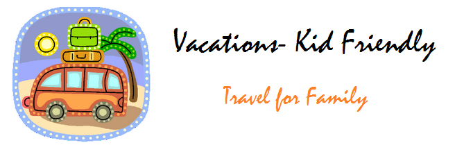 Vacations- Kid Friendly