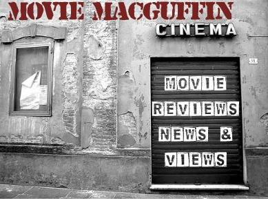 Movie MacGuffin: Movie Reviews News and Views