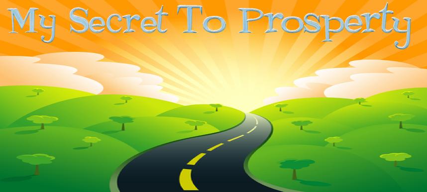 My Secret To Prosperity