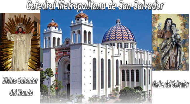 CATEDRAL METROPOLITANA DE EL SALVADOR
