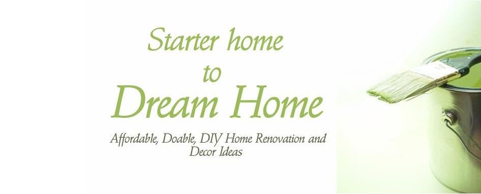 Starter home to Dream home