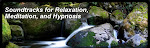 Go to: Soundtracks for Relaxation, Meditation, and Hypnosis