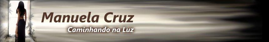 MANUELA CRUZ-CAMINHANDO NA LUZ...