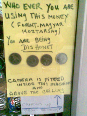WHO EVER YOU ARE USiNg THiS MONEY (FORiNT-MAgYAR KOZTARSAg) You ARE BEiNG DiSHONET. CAMERA iS FiTTED INSiDe THiS MaCHiNE AND ABOVE THE CEiLiNg