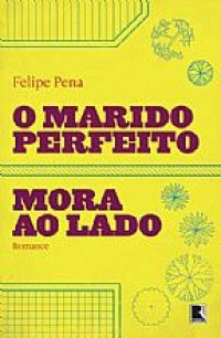 Resenha - O marido Perfeito Mora ao Lado - Felipe Pena