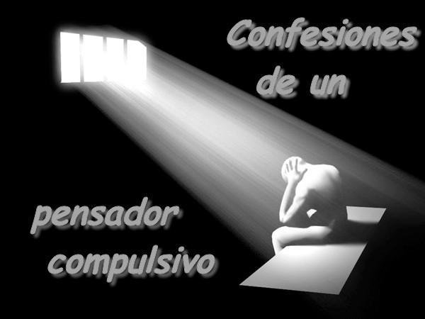 confesiones de un pensador compulsivo