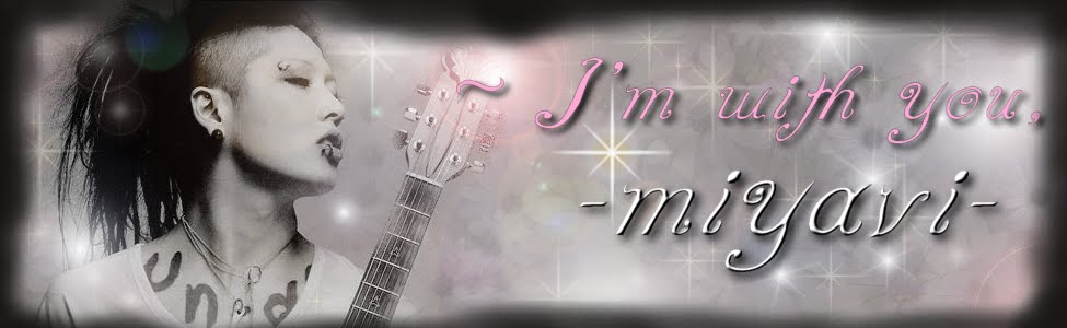 ♥~ I'm with you, -miyavi-