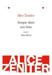 Aurore Taupin Blog A-List Jusque dans nos bras d'Alice Zeniter Critique