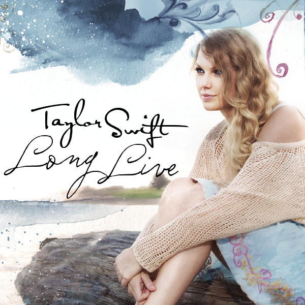 Taylor Swift - Long Live. Both Made By Me! Thoughts?