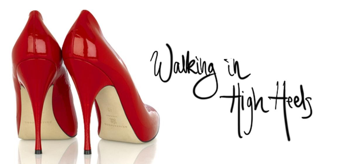Good and Gracious: Walking in High Heels!