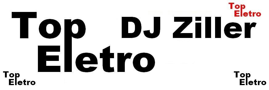 DJ ZILLER  - NOVOS ELETROS E SETS!