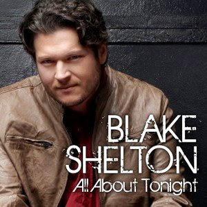 Blake Shelton - All About Tonight