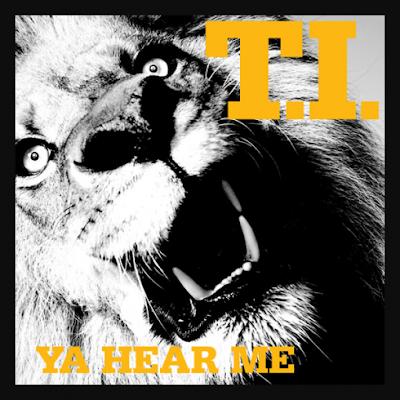 T.I. - Ya Hear Me
