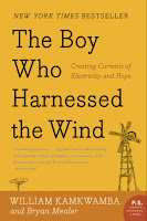 The Boy Who Harnessed the Wind: Creating Currents of Electricity and Hope by William Kamkwamba