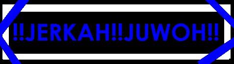 Jerkah@Juwoh