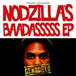 Nodzilla's Baadasssss E.P. [edited] • Nodzilla