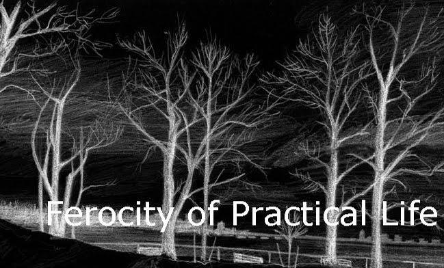 Ferocity of Practical Life