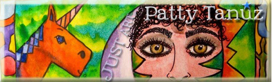 JUST ART.....by PATTY TANÚZ