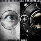 Şcoala de Poetică Fotografică – Francisc Mraz