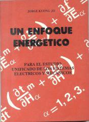 UN ENFOQUE ENERGETICO: Para el estudio Unificado de los sistemas eléctricos y Mecánicos