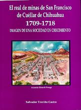 El real de minas de San Francisco de Cuéllar de Chihuahua