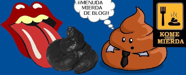 KOME MIERDA. COMEMIERDA blog de burgos, subjetivo irónico, subversivo y de mal gusto,