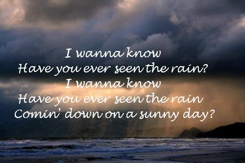 letra de have you ever seen the rain: