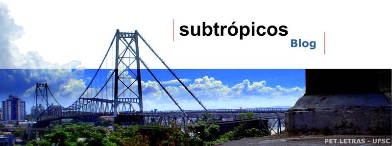 Subtrópicos - Blog Cultural