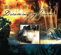 Ken Navarro: Dreaming of Trains (2010)