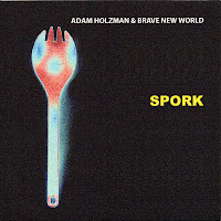 Adam Holzman & Brave New World: Spork (2010)
