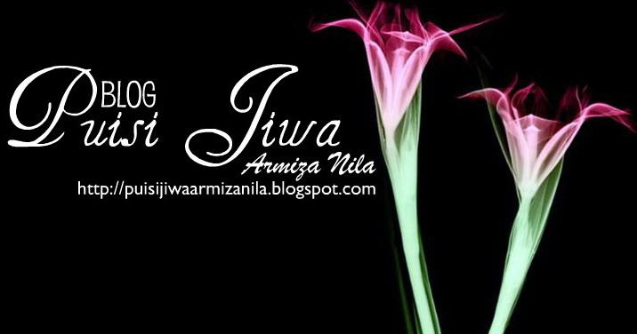 Puisi Jiwa Armiza Nila