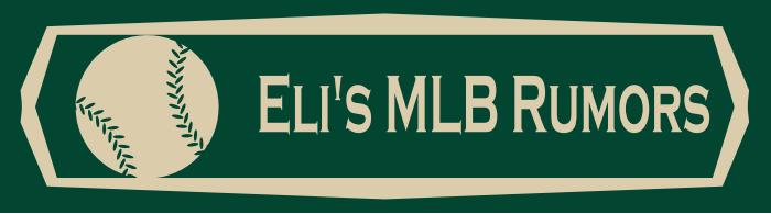 Eli's MLB Rumors