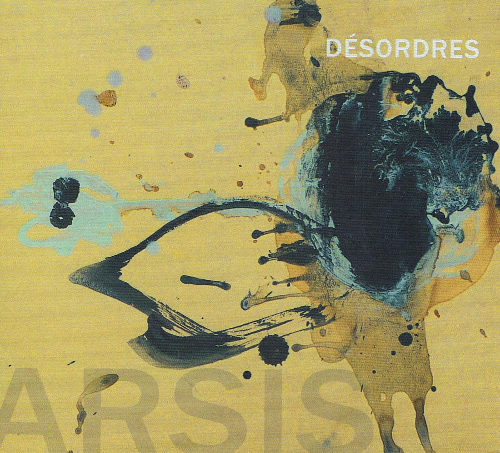 Arsis - Désordres (Circum-Disc, 2010) **** ~ The Free Jazz Collective