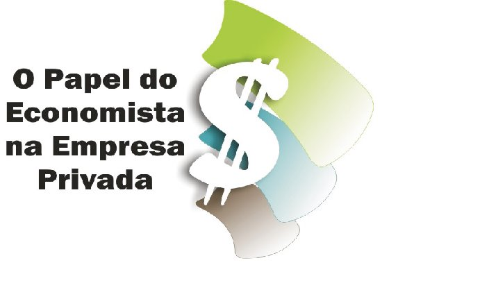 O Papel do Economista