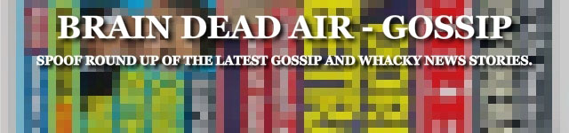 Brain Dead Air - Spoof Gossip News