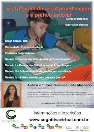 CURSO ON LINE As Dificuldades de Aprendizagem e a Prática Escolar- Autora e tutora: Vanessa Machado