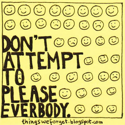 Don't attempt to please everybody.